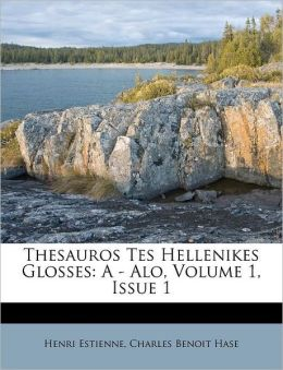 Thesauros Tes Hellenikes Glosses: A - Alo, Volume 1, Issue 1