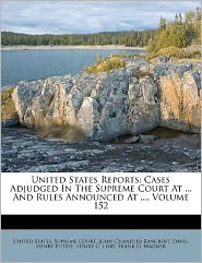 United States Reports: Cases Adjudged In The Supreme Court At ... And Rules Announced At ..., Volume 152