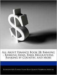 All About Finance Book 28: Banking - Banking Risks, Bank Regulations, Banking by Country, and More
