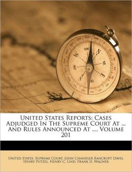 United States Reports: Cases Adjudged In The Supreme Court At ... And Rules Announced At ..., Volume 201