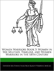 Women Warriors Book 3: Women in the Military, Timeline, and Women Warriors in the 18th Century