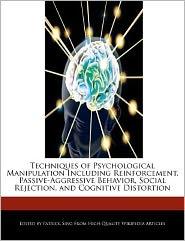 Techniques of Psychological Manipulation Including Reinforcement, Passive-Aggressive Behavior, Social Rejection, and Cognitive Distortion