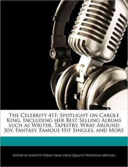 The Celebrity 411: Spotlight on Carole King, Including Her Best Selling Albums Such as Writer, Tapestry, Wrap Around Joy, Fantasy, Famous
