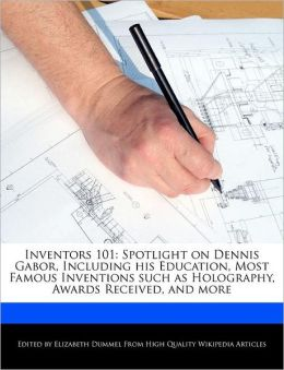 Inventors 101: Spotlight on Dennis Gabor, Including his Education, Most Famous Inventions such as Holography, Awards Received, and more