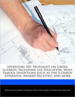 Inventors 101: Spotlight on Gavril Ilizarov, Including his Education, Most Famous Inventions such as the Ilizarov Apparatus, Awards Received, and more