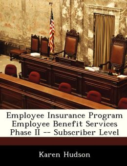 Employee Insurance Program Employee Benefit Services Phase II -- Subscriber Level