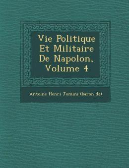 Vie Politique Et Militaire de Napol On, Volume 4