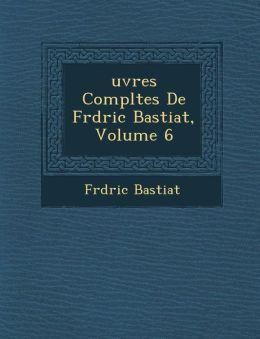 Uvres Completes de Fr D Ric Bastiat, Volume 6