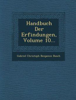 Handbuch Der Erfindungen, Volume 10...