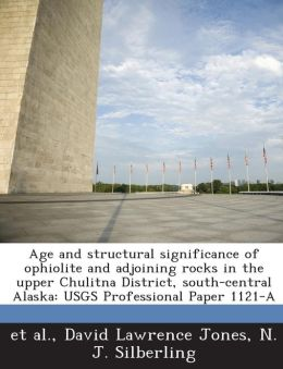 Age and Structural Significance of Ophiolite and Adjoining Rocks in the Upper Chulitna District, South-Central Alaska: Usgs Professional Paper 1121-A