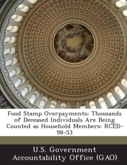 Food Stamp Overpayments: Thousands of Deceased Individuals Are Being Counted as Household Members: Rced-98-53