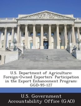 U.S. Department of Agriculture: Foreign-Owned Exporters' Participation in the Export Enhancement Program: Ggd-95-127