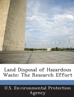 Land Disposal of Hazardous Waste: The Research Effort