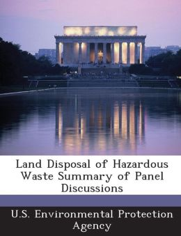 Land Disposal of Hazardous Waste Summary of Panel Discussions