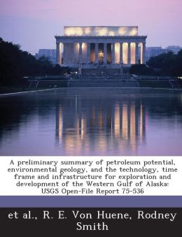 A Preliminary Summary of Petroleum Potential, Environmental Geology, and the Technology, Time Frame and Infrastructure for Exploration and Developme