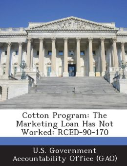 Cotton Program: The Marketing Loan Has Not Worked: Rced-90-170