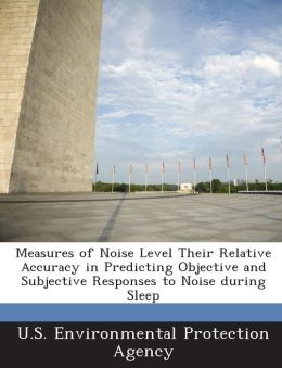Measures of Noise Level Their Relative Accuracy in Predicting Objective and Subjective Responses to Noise during Sleep