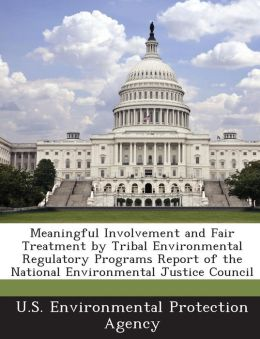 Meaningful Involvement and Fair Treatment by Tribal Environmental Regulatory Programs Report of the National Environmental Justice Council