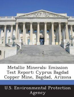 Metallic Minerals: Emission Test Report: Cyprus Bagdad Copper Mine, Bagdad, Arizona