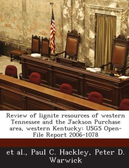 Review of lignite resources of western Tennessee and the Jackson Purchase area, western Kentucky: USGS Open-File Report 2006-1078