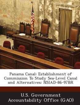 Panama Canal: Establishment of Commission to Study Sea-Level Canal and Alternatives: Nsiad-86-97br
