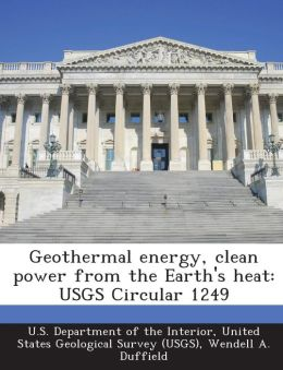 Geothermal energy, clean power from the Earth's heat: USGS Circular 1249