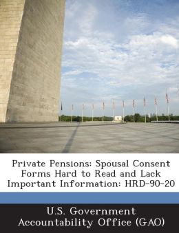 Private Pensions: Spousal Consent Forms Hard to Read and Lack Important Information: Hrd-90-20