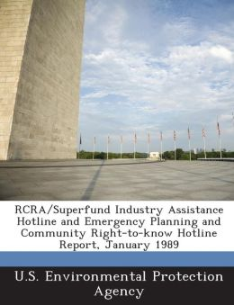 RCRA/Superfund Industry Assistance Hotline and Emergency Planning and Community Right-To-Know Hotline Report, January 1989