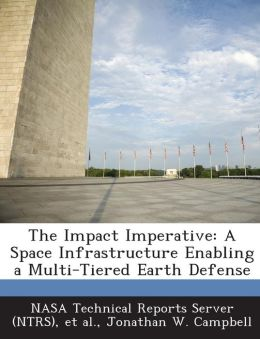 The Impact Imperative: A Space Infrastructure Enabling a Multi-Tiered Earth Defense