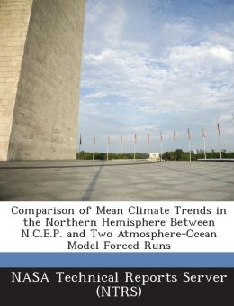 Comparison of Mean Climate Trends in the Northern Hemisphere Between N.C.E.P. and Two Atmosphere-Ocean Model Forced Runs