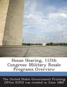 House Hearing, 112th Congress: Military Resale Programs Overview