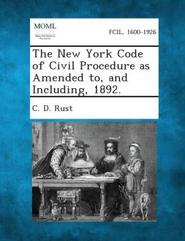 The New York Code of Civil Procedure as Amended To, and Including, 1892.