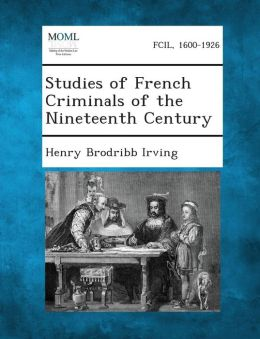 Studies of French Criminals of the Nineteenth Century