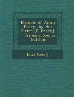 Memoir of Annie Keary, by Her Sister [E. Keary]. - Primary Source Edition