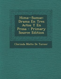 Hima--Sumac: Drama En Tres Actos y En Prosa - Primary Source Edition