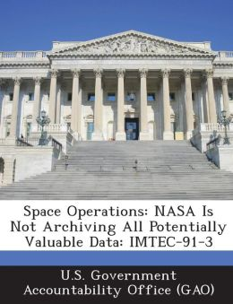 Space Operations: NASA Is Not Archiving All Potentially Valuable Data: Imtec-91-3