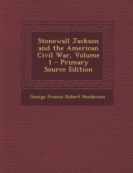 Stonewall Jackson and the American Civil War, Volume 1 - Primary Source Edition
