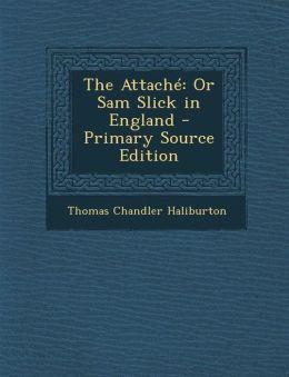 Attache: Or Sam Slick in England