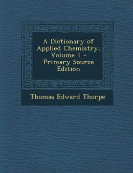 Dictionary of Applied Chemistry, Volume 1