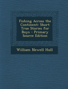 Fishing Across the Continent: Short True Stories for Boys - Primary Source Edition