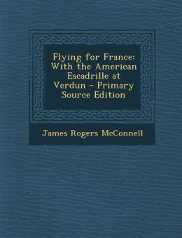 Flying for France: With the American Escadrille at Verdun