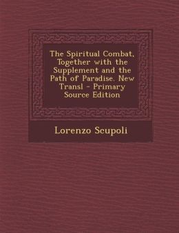 Spiritual Combat, Together with the Supplement and the Path of Paradise. New Transl