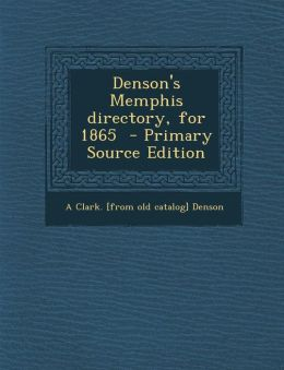 Denson's Memphis Directory, for 1865 - Primary Source Edition