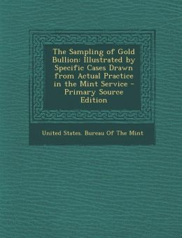 Sampling of Gold Bullion: Illustrated by Specific Cases Drawn from Actual Practice in the Mint Service