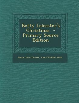 Betty Leicester's Christmas - Primary Source Edition