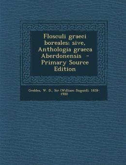 Flosculi graeci boreales; sive, Anthologia graeca Aberdonensis