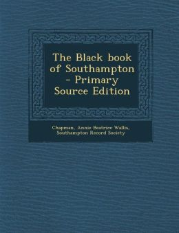 The Black Book of Southampton - Primary Source Edition