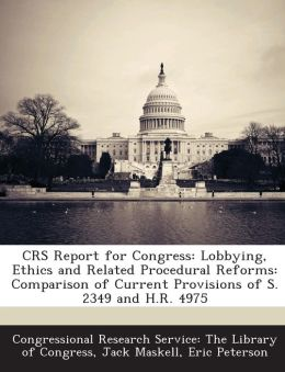 CRS Report for Congress: Lobbying, Ethics and Related Procedural Reforms: Comparison of Current Provisions of S. 2349 and H.R. 4975