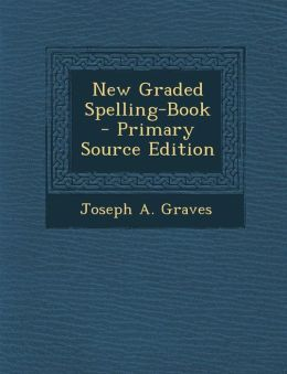 New Graded Spelling-Book - Primary Source Edition