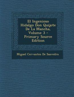 El Ingenioso Hidalgo Don Quijote de La Mancha, Volume 3 - Primary Source Edition